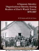 A Separate Identity  Organizational Identity Among Readers of Zion   s Watch Tower  1870 1887