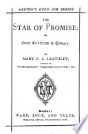 The star of promise; or, From Bethlehem to Calvary