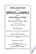 Explanation of the Epistles and Gospels for the Sundays, Holydays and Festivals Throughout the Ecclesiastical Year