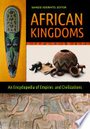 African Kingdoms  An Encyclopedia of Empires and Civilizations