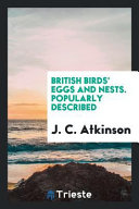 British Birds  Eggs and Nests  Popularly Described