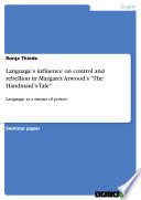 Language   s influence on control and rebellion in Margaret Atwood   s  The Handmaid   s Tale