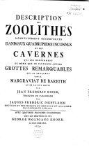 Description des zoolithes nouvellement decouvertes d'animaux quadrupedes inconnus et des cavernes, qui les renferment de meme que de plusieurs autres grottes remarquables qui se trouvent dans le margraviat de Bareith