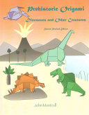 Prehistoric Origami: Dinosaurs and Other Creatures
