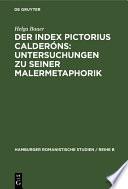 Der Index Pictorius Calderóns: Untersuchungen zu seiner Malermetaphorik