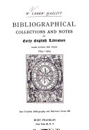 Bibliography of Early English Literature  Bibliographical collections and notes on early English literature made during the years 1893 1903