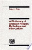 A Dictionary of Albanian Religion, Mythology and Folk Culture