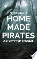 Home Made Pirates   A Story from the Seas Book PDF