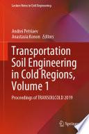 Transportation Soil Engineering in Cold Regions, Volume 1