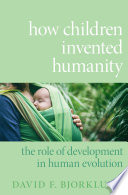 How Children Invented Humanity