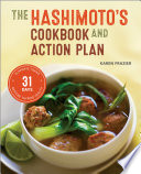 """The Hashimoto's Cookbook and Action Plan: 31 Days to Eliminate Toxins and Restore Thyroid Health Through Diet"" by Karen Frazier"