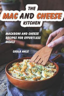 The Mac and Cheese Kitchen  Macaroni and Cheese Recipes for Effortless Meals Book