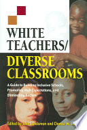 """White Teachers, Diverse Classrooms: A Guide to Building Inclusive Schools, Promoting High Expectations, and Eliminating Racism"" by Julie Landsman, Chance Wayne Lewis"