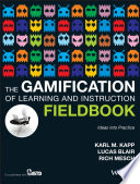 """The Gamification of Learning and Instruction Fieldbook: Ideas into Practice"" by Karl M. Kapp"