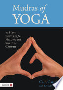 """Mudras of Yoga: 72 Hand Gestures for Healing and Spiritual Growth"" by Cain Carroll, Revital Carroll"