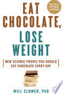 """Eat Chocolate, Lose Weight: New Science Proves You Should Eat Chocolate Every Day"" by Dr. Will Clower"