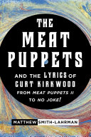 Pdf The Meat Puppets and the Lyrics of Curt Kirkwood from Meat Puppets II to No Joke!