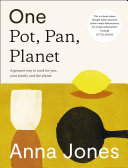 One: Pot, Pan, Planet: A greener way to cook for you, your family and the planet [Pdf/ePub] eBook
