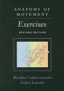 Anatomy of movement : exercises / text and illustrations by Blandine Calais-Germain, Andree Lamotte.