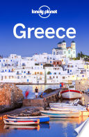 """Lonely Planet Greece"" by Lonely Planet, Korina Miller, Kate Armstrong, Alexis Averbuck, Michael S Clark, Anna Kaminski, Vesna Maric, Craig McLachlan, Zora O'Neill, Leonid Ragozin, Andrea Schulte-Peevers, Helena Smith, Richard Waters, Greg Ward"