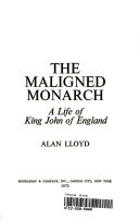 The Maligned Monarch: A Life of King John of England