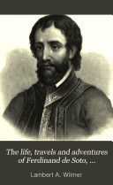 The Life  Travels and Adventures of Ferdinand De Soto