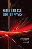 Hidden Worlds in Quantum Physics