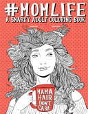 Mom Life A Snarky Adult Coloring Book