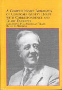 A Comprehensive Biography of Composer Gustav Holst, with Correspondence and Diary Excerpts