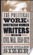 The Political Work of Northern Women Writers and the Civil War  1850 1872