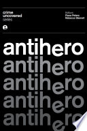 Crime Uncovered: Antihero