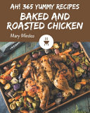 Ah  365 Yummy Baked and Roasted Chicken Recipes