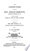 The complete works of the late Rev. Philip Skelton, rector of Fintona