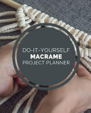 Do It Yourself Macrame Project Planner