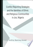 Conflict Reporting Strategies and the Identities of Ethnic and Religious Communities in Jos  Nigeria