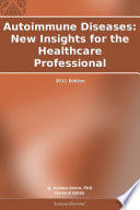 Autoimmune Diseases  New Insights for the Healthcare Professional  2011 Edition Book