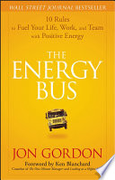 """""""The Energy Bus: 10 Rules to Fuel Your Life, Work, and Team with Positive Energy"""" by Jon Gordon, Ken Blanchard"""