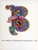 The First Hundred Years of the Berne Convention for the Protection of Literary and Artistic Works