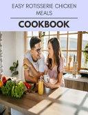 Easy Rotisserie Chicken Meals Cookbook Book