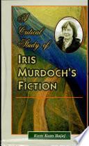 A Critical Study Of Iris Murdoch S Fiction