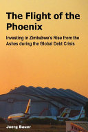 The Flight of the Phoenix: Investing in Zimbabwe's Rise from ...