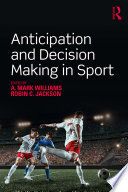 """Anticipation and Decision Making in Sport"" by A. Mark Williams, Robin C. Jackson"