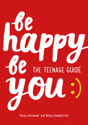 Be Happy Be You  the Teenage Guide to Boost Happiness and Resilience