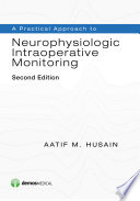 A Practical Approach to Neurophysiologic Intraoperative Monitoring  Second Edition  Book