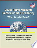Soviet Active Measures Reborn for the 21st Century
