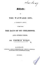 Alfred  or  the Wayward Son     The days of my Childhood  and other poems