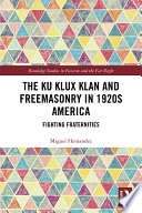 The Ku Klux Klan and Freemasonry in 1920s America