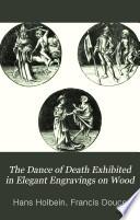 The Dance of Death Exhibited in Elegant Engravings on Wood Book PDF