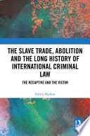 The Slave Trade  Abolition and the Long History of International Criminal Law