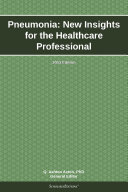 Pneumonia  New Insights for the Healthcare Professional  2013 Edition